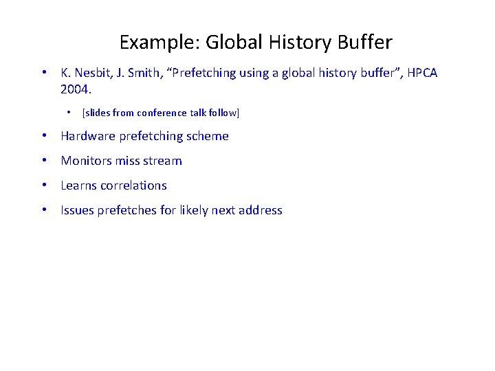 "Example: Global History Buffer • K. Nesbit, J. Smith, ""Prefetching using a global history"