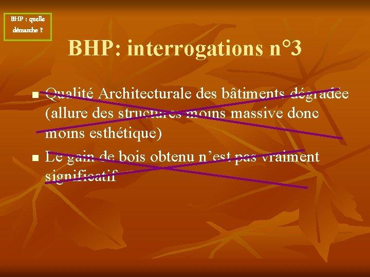 BHP : quelle démarche ? n n BHP: interrogations n° 3 Qualité Architecturale des