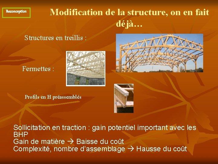Reconception Modification de la structure, on en fait déjà… Structures en treillis : Fermettes