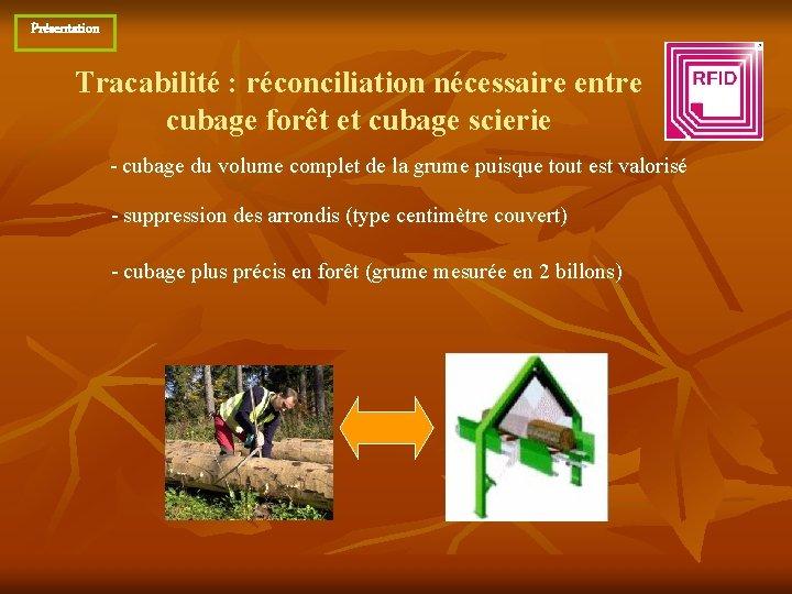 Présentation Tracabilité : réconciliation nécessaire entre cubage forêt et cubage scierie - cubage du
