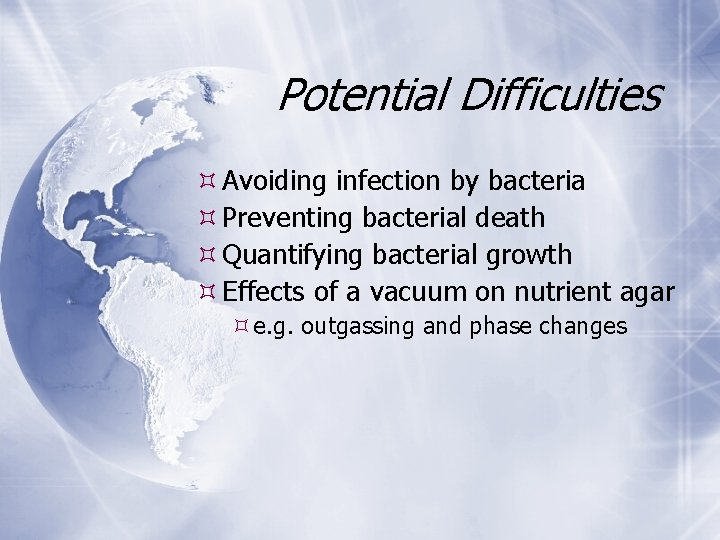 Potential Difficulties Avoiding infection by bacteria Preventing bacterial death Quantifying bacterial growth Effects of