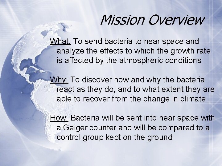 Mission Overview What: To send bacteria to near space and analyze the effects to