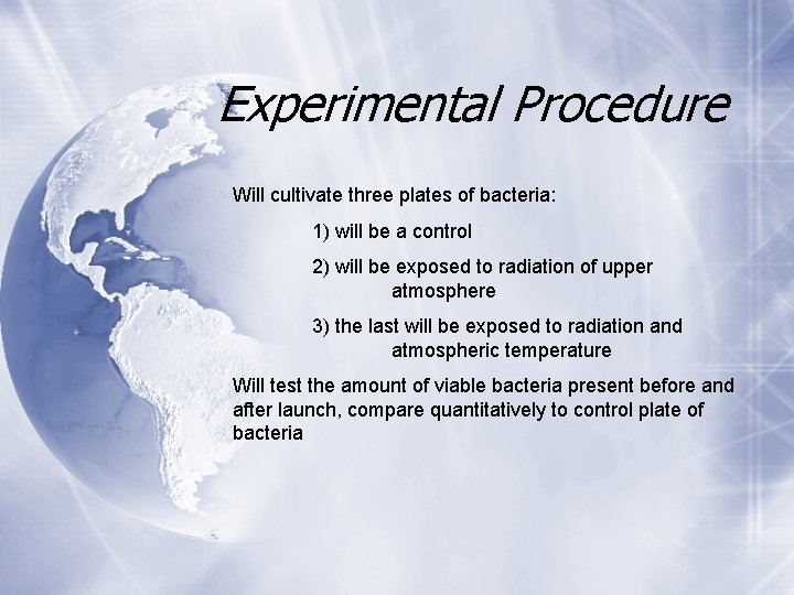 Experimental Procedure Will cultivate three plates of bacteria: 1) will be a control 2)