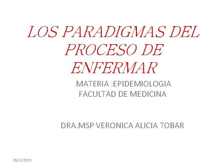 LOS PARADIGMAS DEL PROCESO DE ENFERMAR MATERIA : EPIDEMIOLOGIA FACULTAD DE MEDICINA DRA. MSP