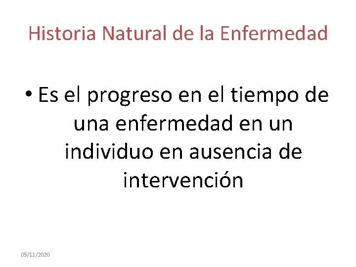 Historia Natural de la Enfermedad • Es el progreso en el tiempo de una