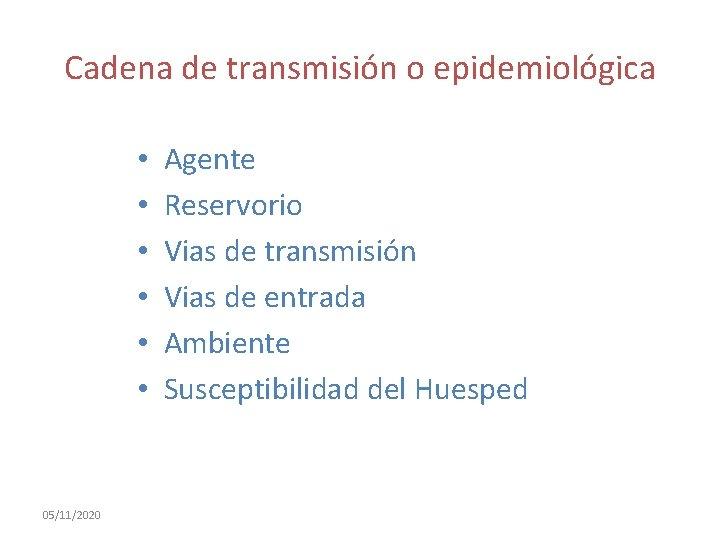 Cadena de transmisión o epidemiológica • • • 05/11/2020 Agente Reservorio Vias de transmisión
