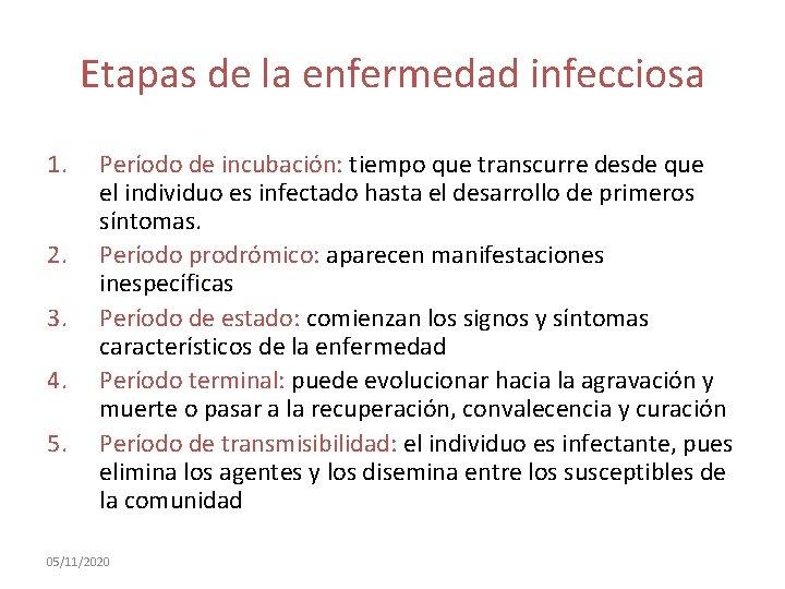 Etapas de la enfermedad infecciosa 1. 2. 3. 4. 5. Período de incubación: tiempo