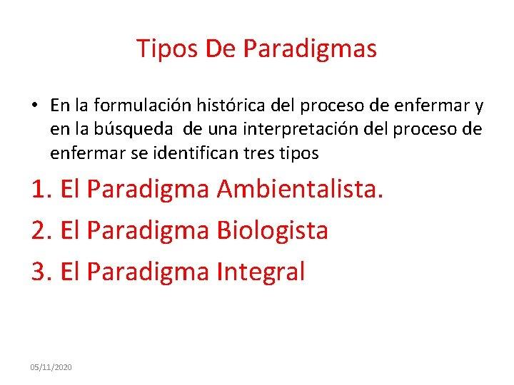 Tipos De Paradigmas • En la formulación histórica del proceso de enfermar y en