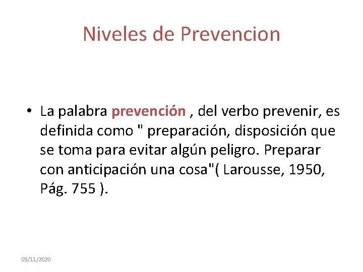 Niveles de Prevencion • La palabra prevención , del verbo prevenir, es definida como