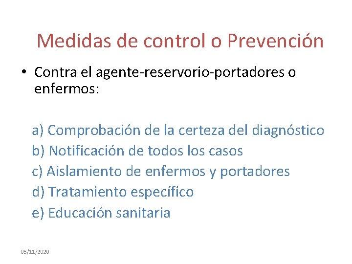 Medidas de control o Prevención • Contra el agente-reservorio-portadores o enfermos: a) Comprobación de