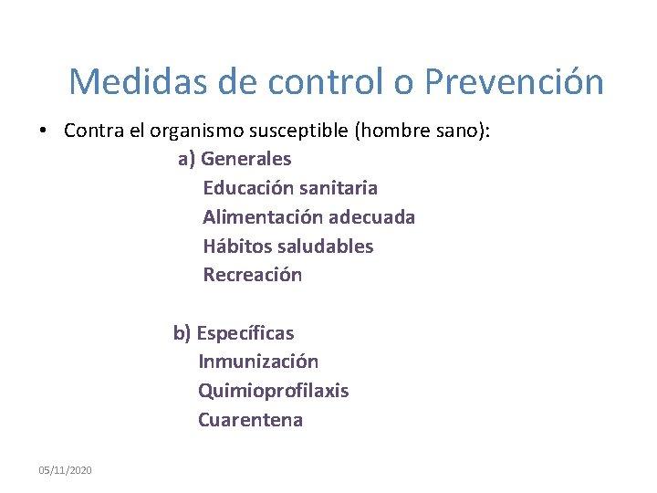 Medidas de control o Prevención • Contra el organismo susceptible (hombre sano): a) Generales