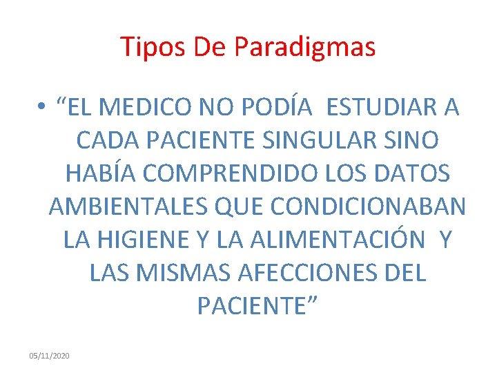 """Tipos De Paradigmas • """"EL MEDICO NO PODÍA ESTUDIAR A CADA PACIENTE SINGULAR SINO"""
