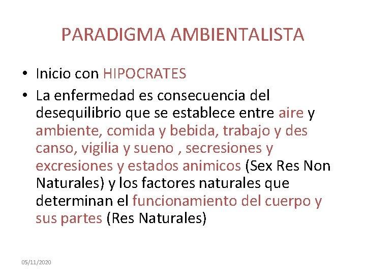 PARADIGMA AMBIENTALISTA • Inicio con HIPOCRATES • La enfermedad es consecuencia del desequilibrio que