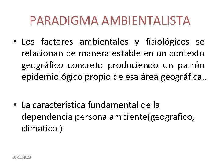 PARADIGMA AMBIENTALISTA • Los factores ambientales y fisiológicos se relacionan de manera estable en