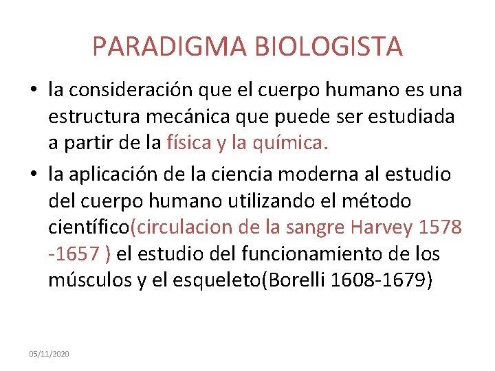 PARADIGMA BIOLOGISTA • la consideración que el cuerpo humano es una estructura mecánica que