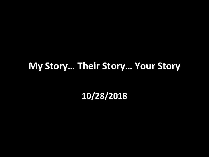 My Story… Their Story… Your Story 10/28/2018