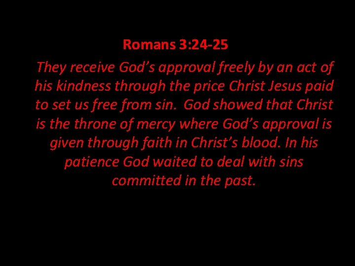 Romans 3: 24 -25 They receive God's approval freely by an act of his