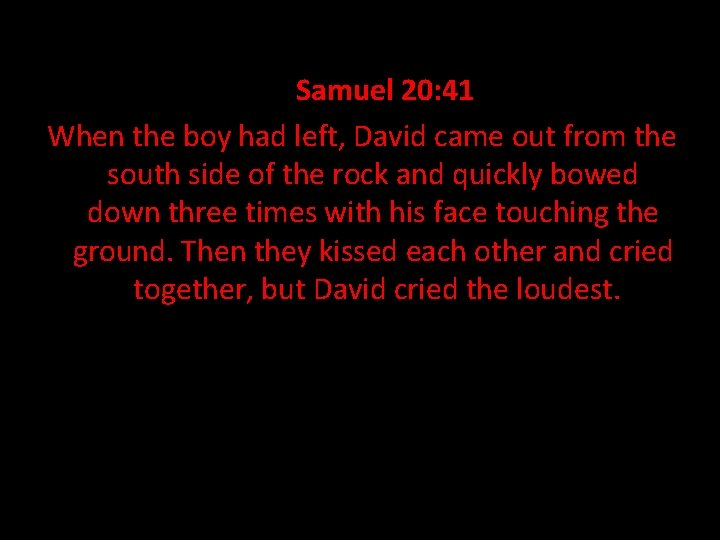 • 1 Samuel 20: 41 When the boy had left, David came out