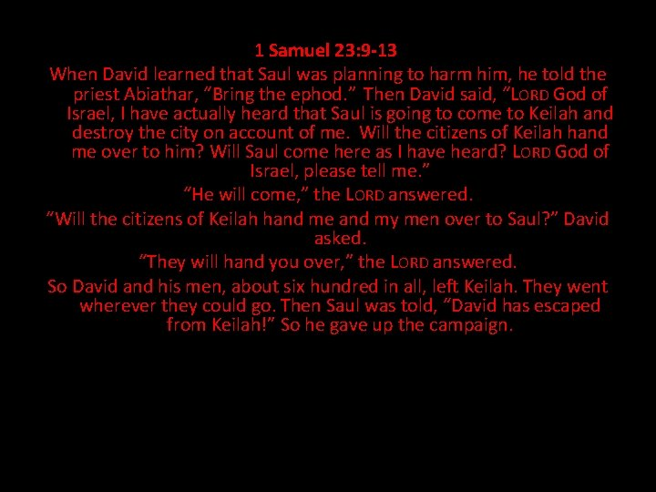 1 Samuel 23: 9 -13 When David learned that Saul was planning to harm