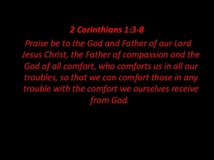 2 Corinthians 1: 3 -8 Praise be to the God and Father of our