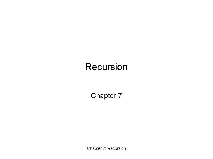 Recursion Chapter 7: Recursion