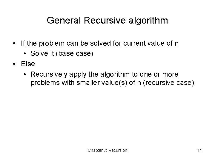 General Recursive algorithm • If the problem can be solved for current value of