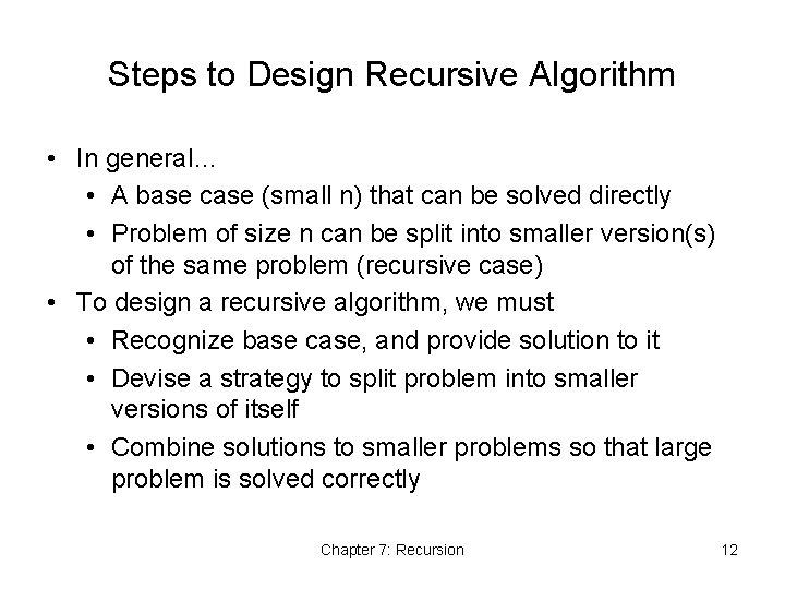 Steps to Design Recursive Algorithm • In general… • A base case (small n)