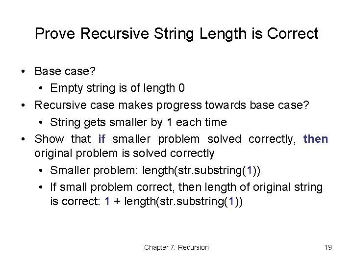 Prove Recursive String Length is Correct • Base case? • Empty string is of