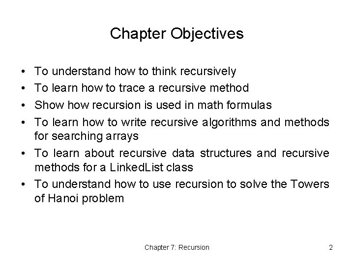Chapter Objectives • • To understand how to think recursively To learn how to