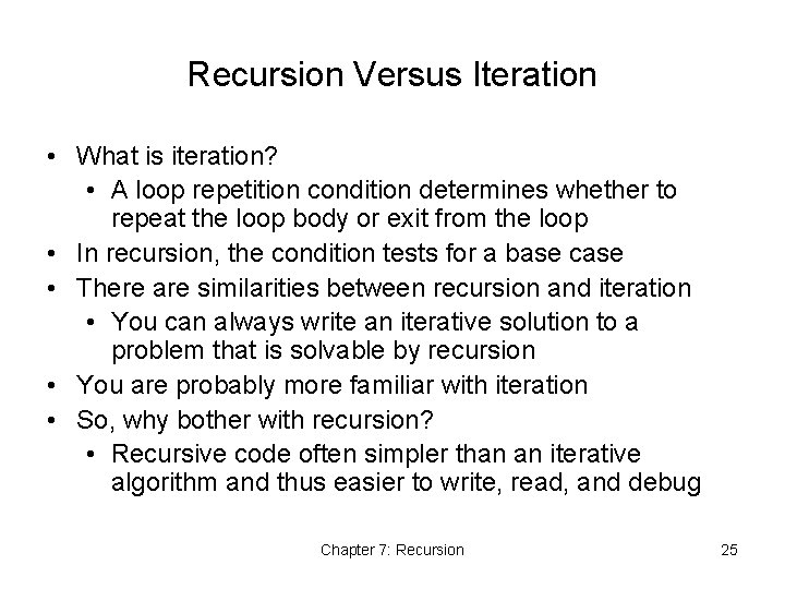 Recursion Versus Iteration • What is iteration? • A loop repetition condition determines whether