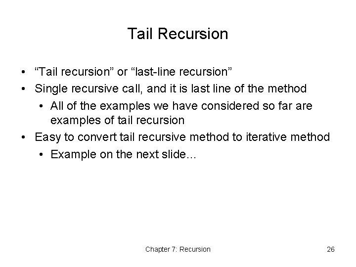 "Tail Recursion • ""Tail recursion"" or ""last-line recursion"" • Single recursive call, and it"