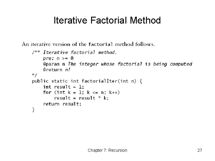 Iterative Factorial Method Chapter 7: Recursion 27