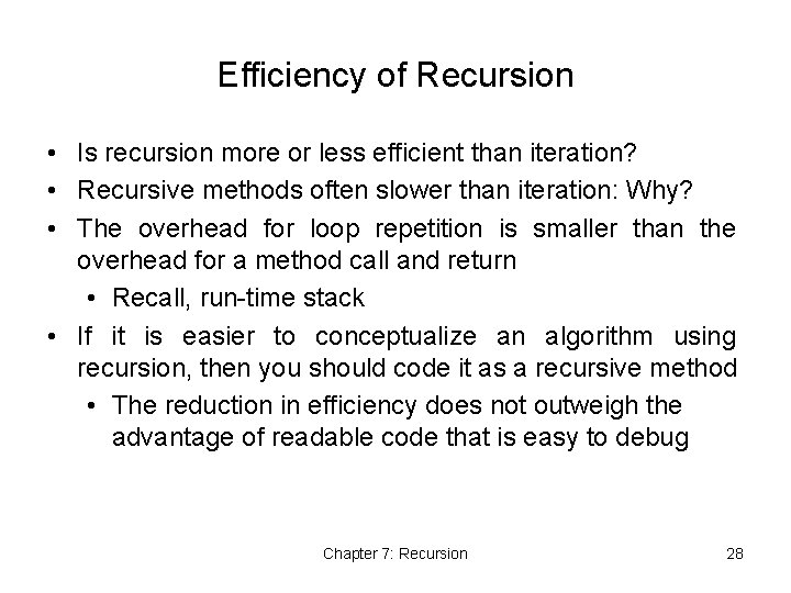 Efficiency of Recursion • Is recursion more or less efficient than iteration? • Recursive