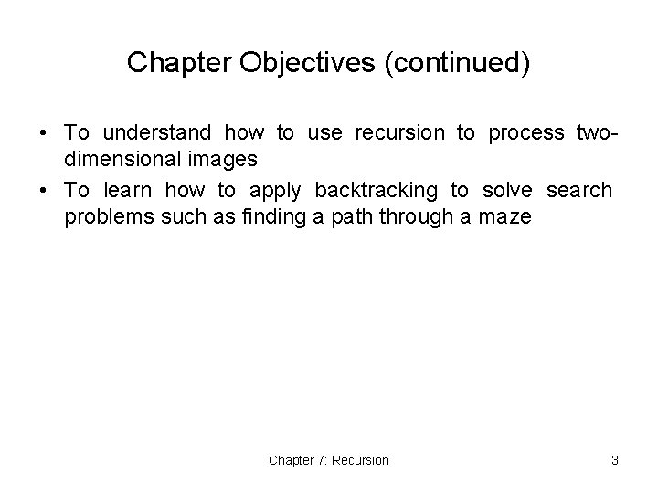 Chapter Objectives (continued) • To understand how to use recursion to process twodimensional images