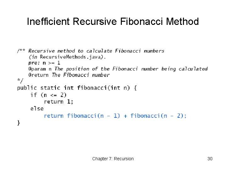 Inefficient Recursive Fibonacci Method Chapter 7: Recursion 30