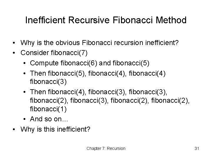 Inefficient Recursive Fibonacci Method • Why is the obvious Fibonacci recursion inefficient? • Consider