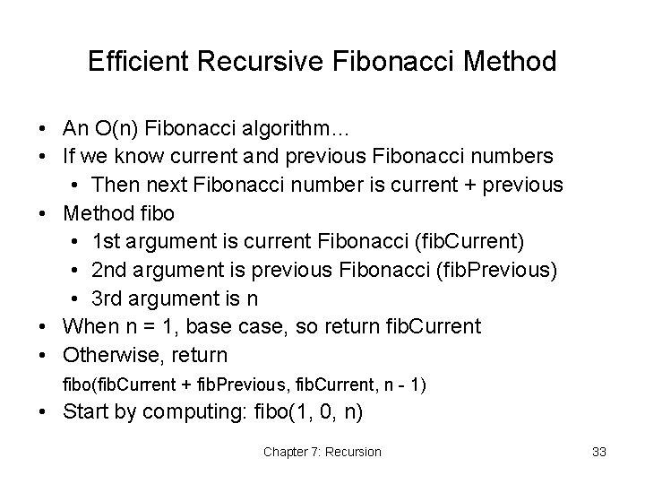 Efficient Recursive Fibonacci Method • An O(n) Fibonacci algorithm… • If we know current