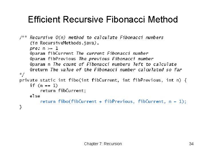 Efficient Recursive Fibonacci Method Chapter 7: Recursion 34