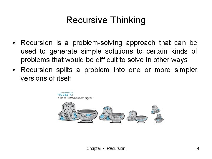 Recursive Thinking • Recursion is a problem-solving approach that can be used to generate