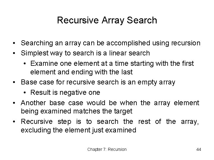 Recursive Array Search • Searching an array can be accomplished using recursion • Simplest