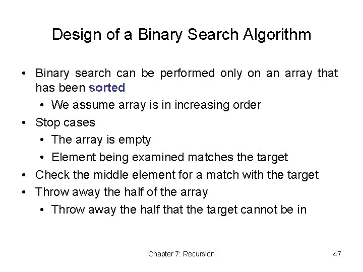 Design of a Binary Search Algorithm • Binary search can be performed only on