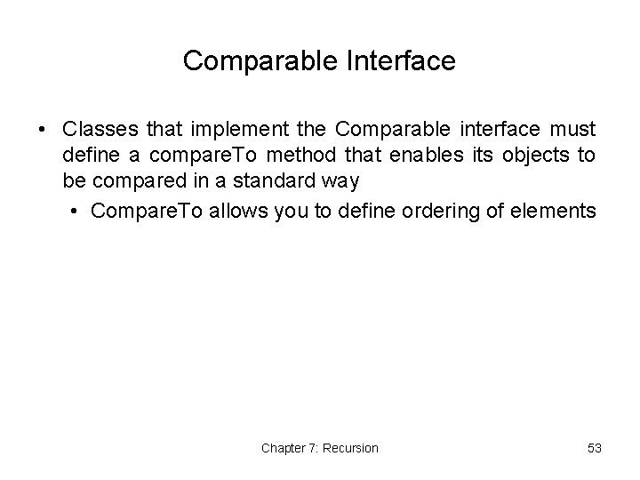 Comparable Interface • Classes that implement the Comparable interface must define a compare. To