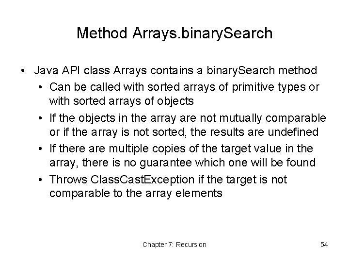 Method Arrays. binary. Search • Java API class Arrays contains a binary. Search method