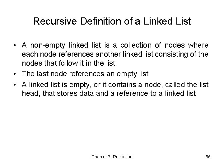 Recursive Definition of a Linked List • A non-empty linked list is a collection