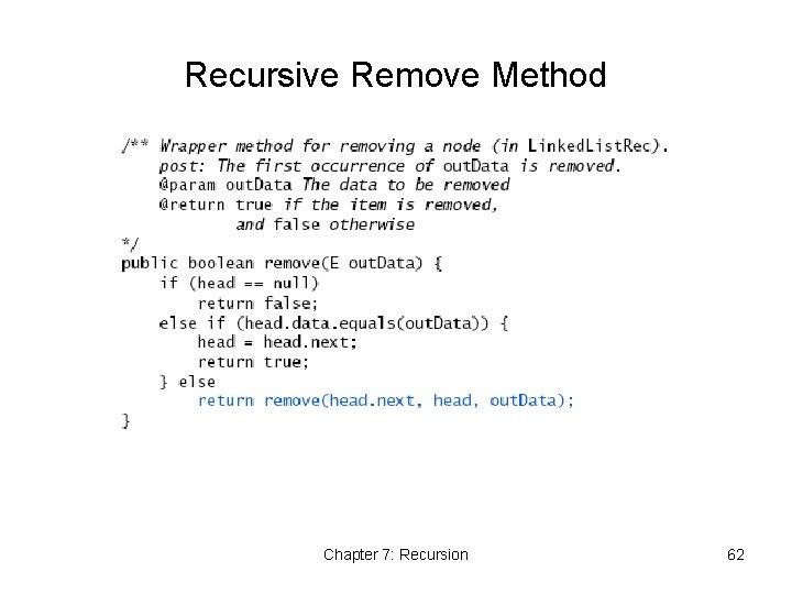 Recursive Remove Method Chapter 7: Recursion 62