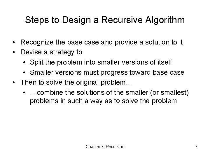 Steps to Design a Recursive Algorithm • Recognize the base case and provide a