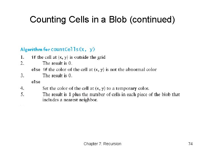 Counting Cells in a Blob (continued) Chapter 7: Recursion 74