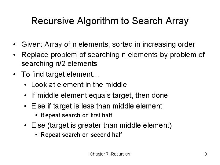 Recursive Algorithm to Search Array • Given: Array of n elements, sorted in increasing