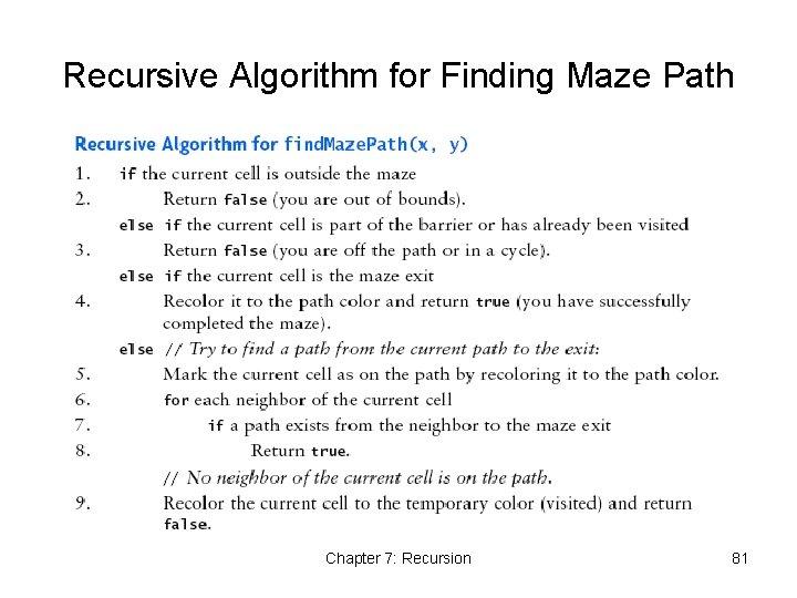 Recursive Algorithm for Finding Maze Path Chapter 7: Recursion 81
