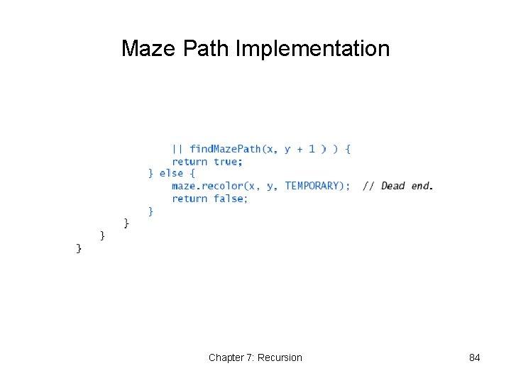 Maze Path Implementation Chapter 7: Recursion 84